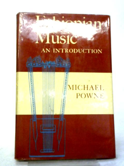 Ethiopian Music, an Introduction: A Survey of Ecclesiastical and Secular Ethiopian Music and Instruments By Michael Powne