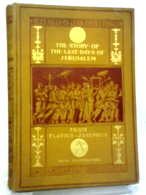 Story of the Last Days of Jerusalem from Flavius Josephus By A. J. Church