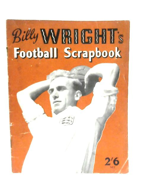 Billy Wright's Football Scrapbook by Anon