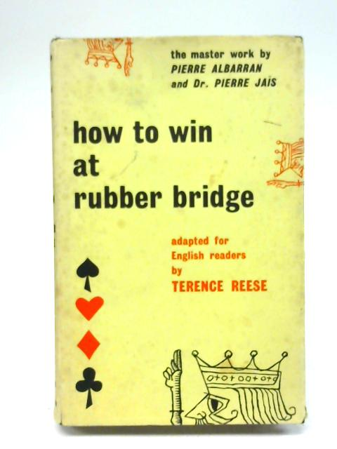 How to Win at Rubber Bridge By Pierre Albarran