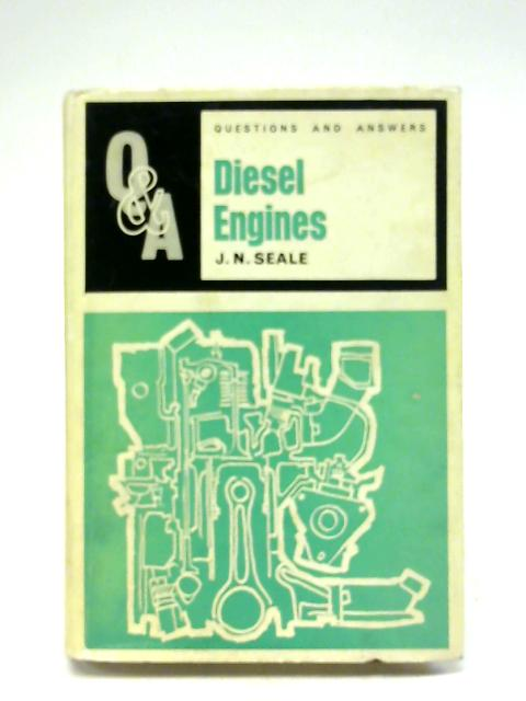 Questions and Answers on Diesel Engines By J. N. Seale