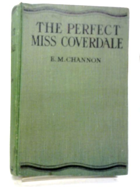 The Perfect Miss Coverdale By E. M. Channon