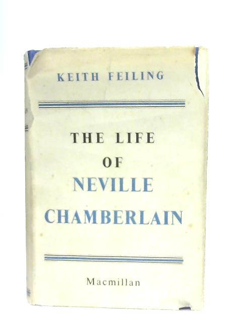 The Life of Neville Chamberlain by Keith Feiling