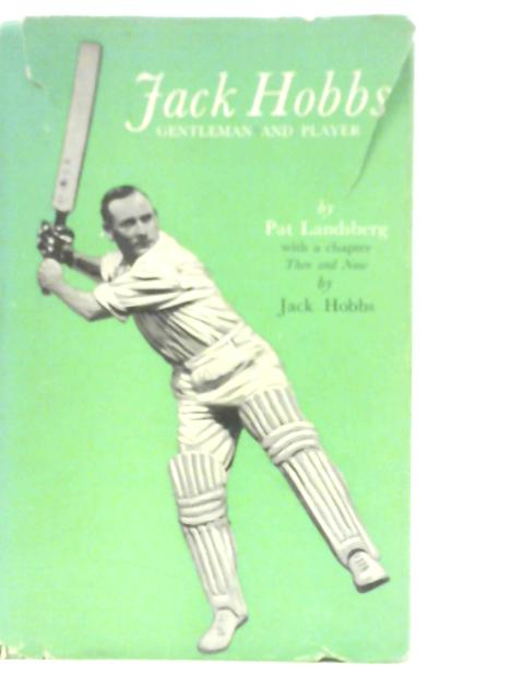Jack Hobbs, Gentleman and Player by Pat Landsberg