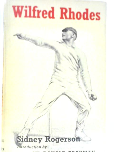 Wilfred Rhodes, Professional and Gentleman by Sidney Rogerson