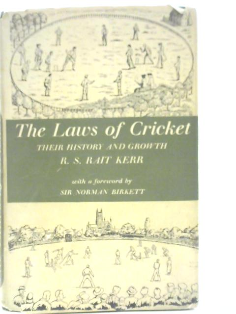The Laws of Cricket: Their History and Growth by Rowan Scrope Rait Kerr