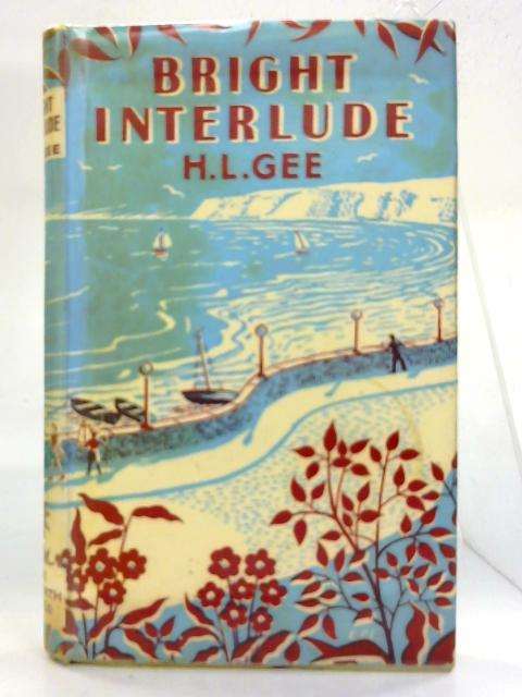 Bright Interlude. By H. L. Gee