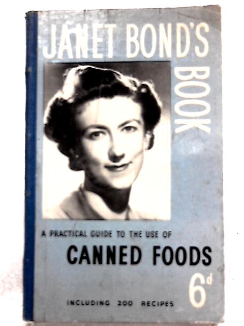 Janet Bond's Book: A Practical Guide to the Use of Canned Foods By Janet Bond