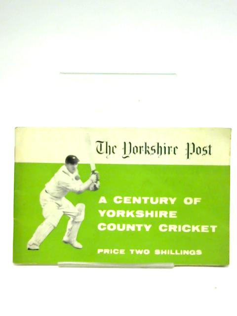 A century of Yorkshire County Cricket By The Yorkshire Post