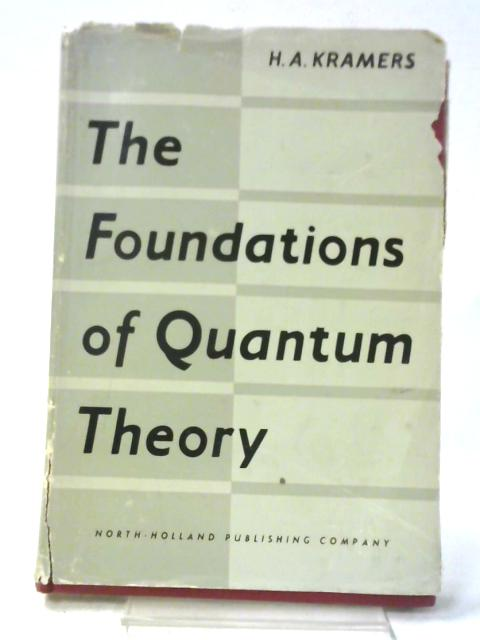 Foundations of Quantum Theory By Hendrik Anthony Kramers