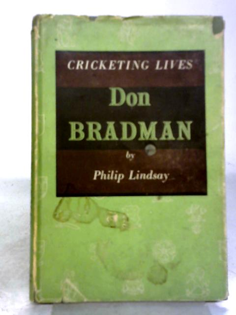 Don Bradman. Cricketing Lives. By Philip Lindsay
