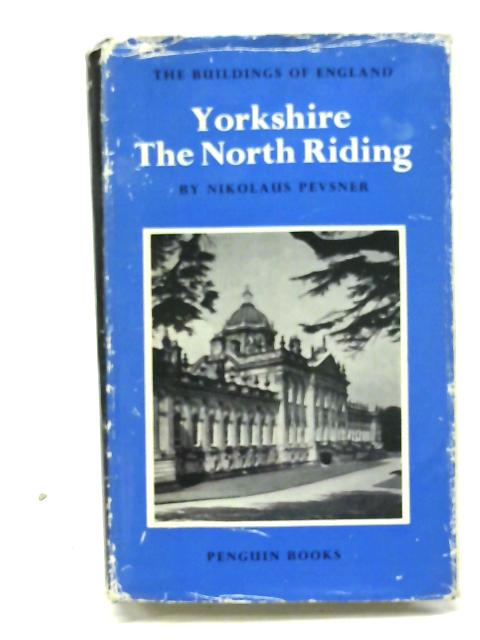 Yorkshire: The North Riding (The Buildings of England) By Nikolaus Pevsner