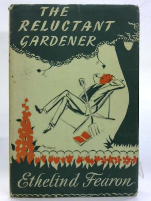 The Reluctant Gardener. By Ethelind Fearon