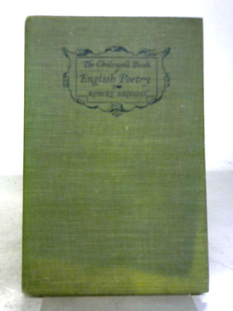The Chilswell Book of English Poetry. Compiled & Annotated for the Use of Schools... By Robert Bridges
