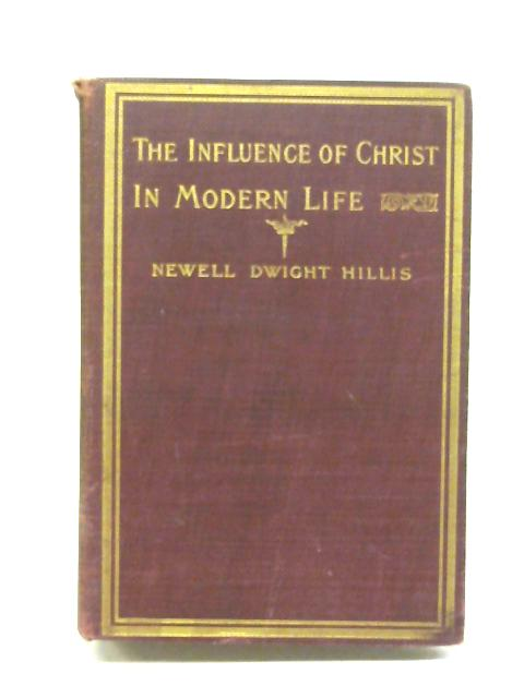 The Influence of Christ in Modern Life By Newell Dwight Hillis