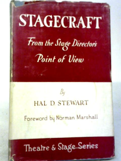 Stagecraft From The Stage Directors Point of View by Hal D. Stewart