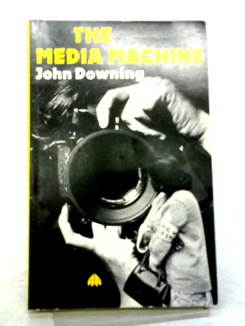 The Media Machine By John Downing