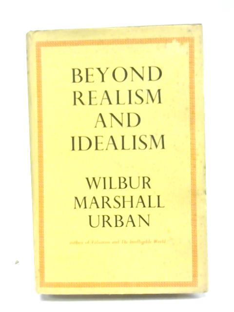 Beyond Realism and Idealism. By Wilbur Marshall Urban