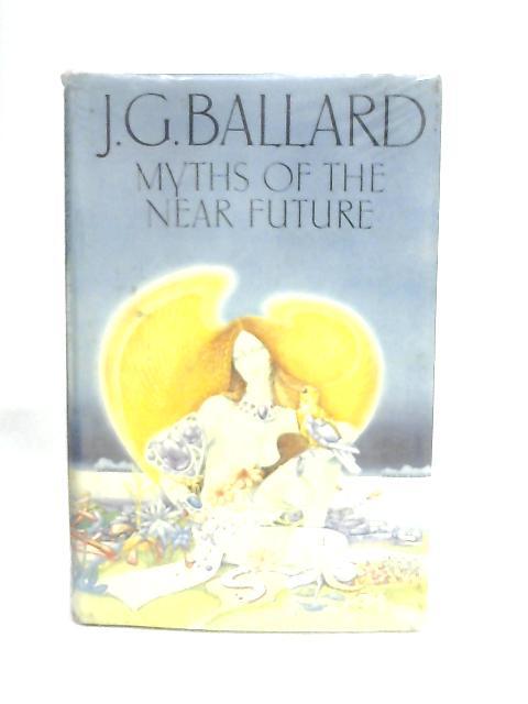 Myths of the Near Future By J. G. Ballard