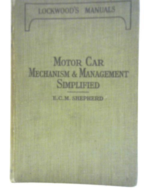 Motor Car Mechanism & Management Simplified By E Shepherd