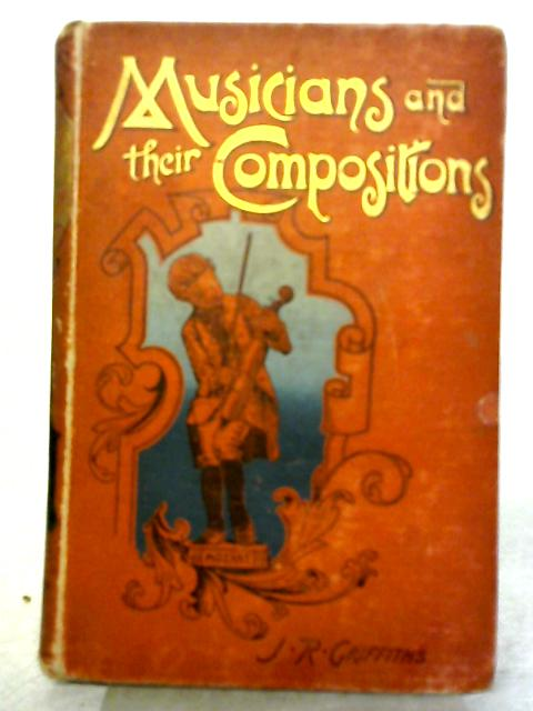 Musicians and their Compositions By J.R.Griffiths