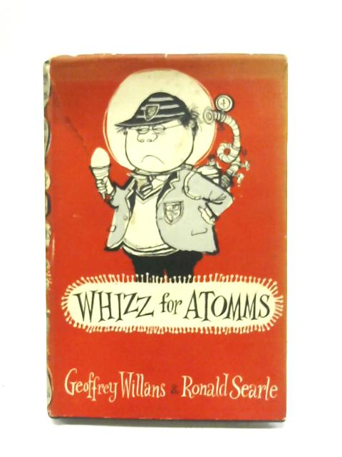 Whizz For Atomms By Geoffrey Willans; Ronald Searle