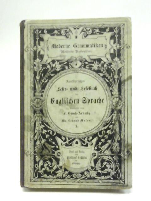 Ausführliches Lehr-und Lesebuch der Englischen Sprache By F. Gooch-Arkossy and Mr. Leland Mason
