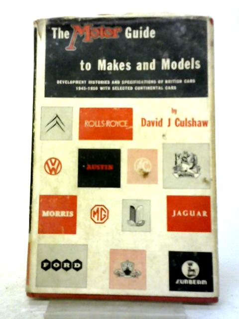 The Motor Guide to Makes and Models. Development Histories and Specifications 1945-1956 by David Culshaw