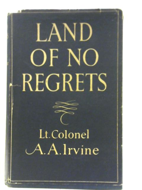 Land of no Regrets By Lt.-Col. A. A. Irvine