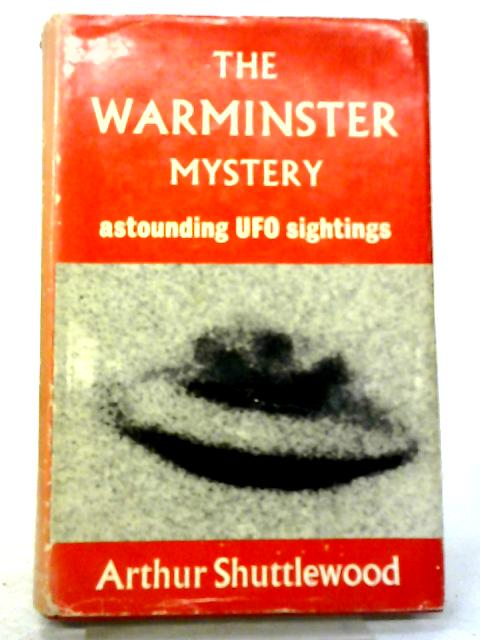 The Warminster Mystery: Astounding UFO Sightings By Arthur Shuttlewood