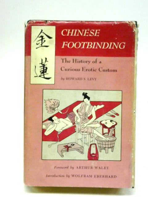 Chinese footbinding: The history of a curious erotic custom, By Howard S. Levy