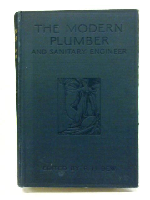 The Modern Plumber and Sanitary Engineer Vol IV By R. H. Bew
