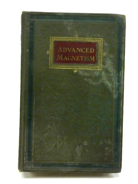 Advanced magnetism;: Or, The private uses of emotional control over men and women in every department of life, By Edmund Shaftesbury