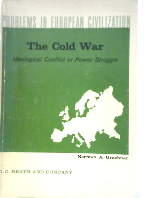 The Cold War - Ideological Conflict or Power Struggle By Norman D. Graebner