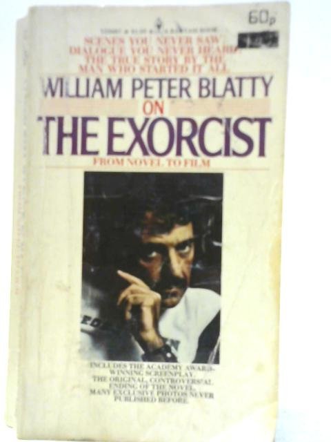 William Peter Blatty on The Exorcist: from Novel to Film By William Peter Blatty