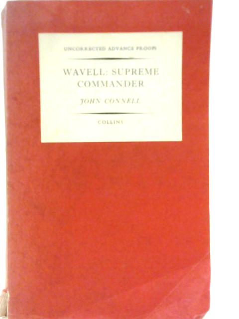Wavell: Supreme Commander By John Connell