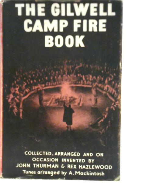 The Gilwell Camp Fire Book. Songs and Yells from Fifty Years of Scouting. By John Thurman