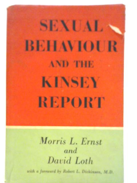 Sexual Behaviour and the Kinsey Report By Morris L Ernst and David Loth