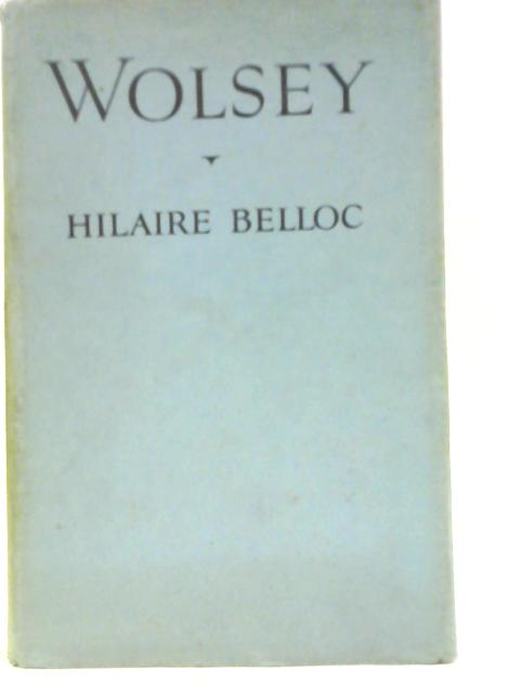 Wolsey By Hilaire Belloc