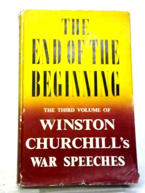 The End of The Beginning; Vol.III War Speeches by The Right Hon. Winston S. Churchill; By Charles Eade (Compiled)