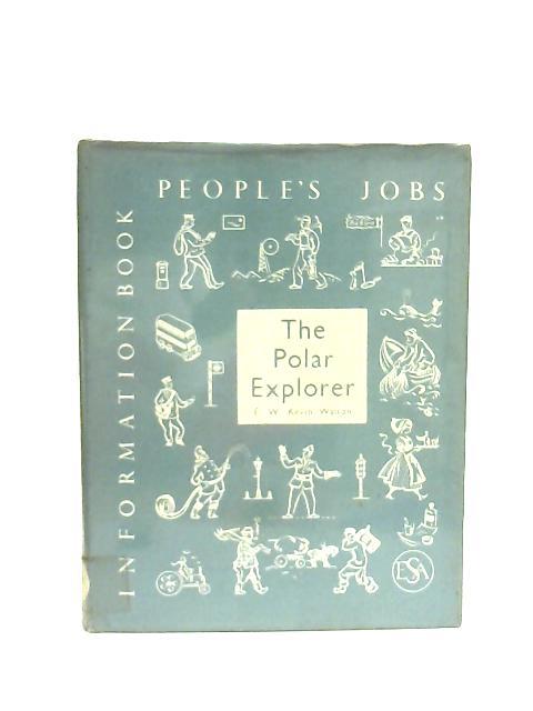The Polar Explorer (People's Jobs S.) By Keith Walton
