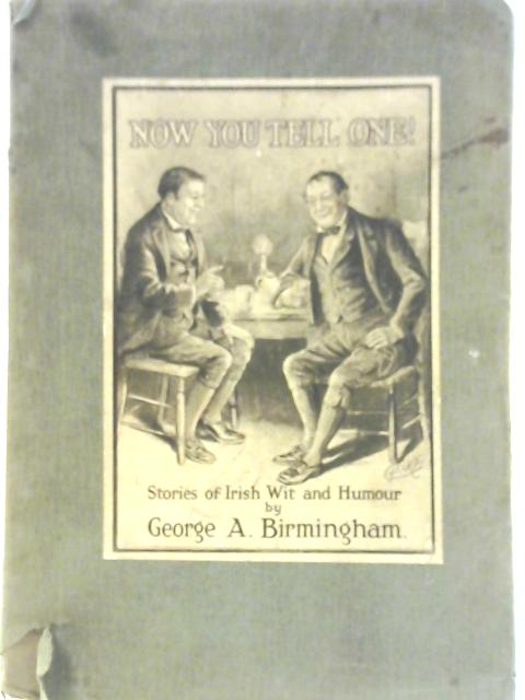 Now You Tell One ! Stories of Irish Wit and Humour By George A. Birmingham