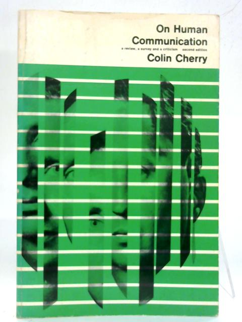 On Human Communication: A Review, a Survey, and a Criticism. By Colin Cherry