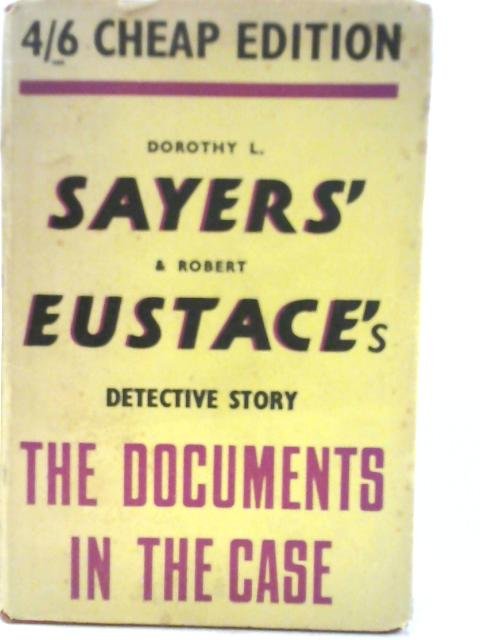 The Documents in the Case By Dorothy L. Sayers & R. Eustace