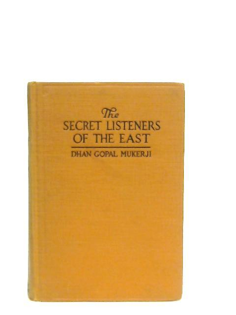 The Secret Listeners of the East By Dhan Gopal Mukerji