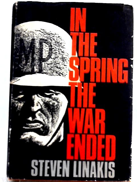 In the Spring the War Ended: A Novel By Steven Linakis