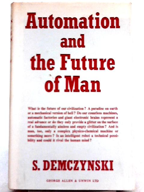 Automation and the Future of Man By S. Demczynski