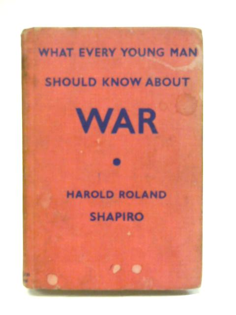What Every Young Man Should Know About War By Harold R. Shapiro