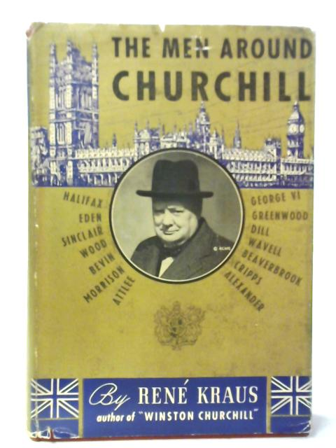The Men Around Churchill By Rene Kraus