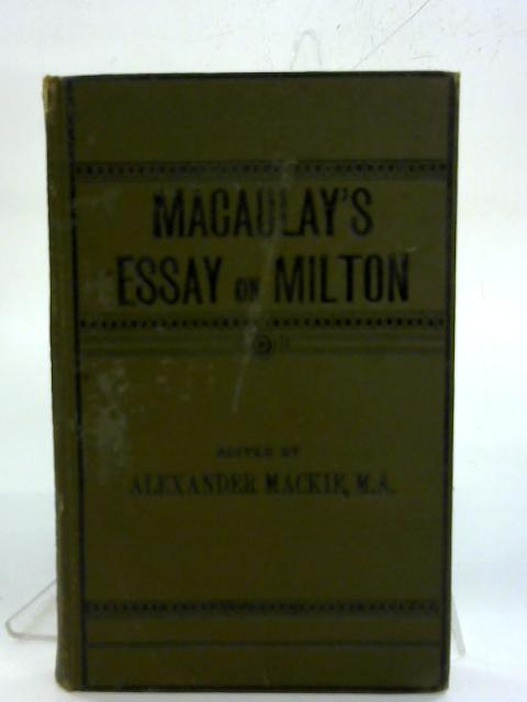 Macaulay's Essays on Addison and Milton. By Alexander Mackie (Ed.)